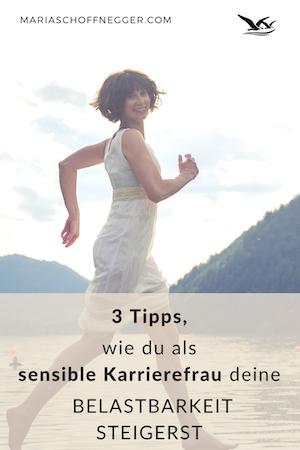 3 Tipps, wie du als sensible Karrierefrau deine Belastbarkeit steigerst