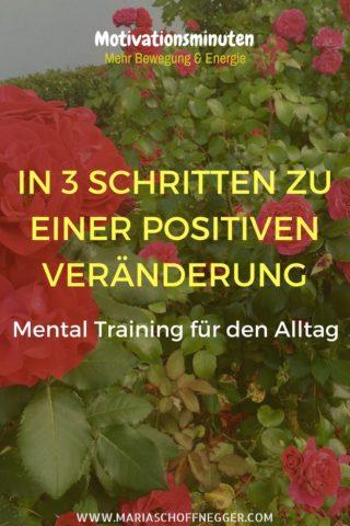 In 3 Schritten zu einer positiven Veränderung – Mental Training für den Alltag