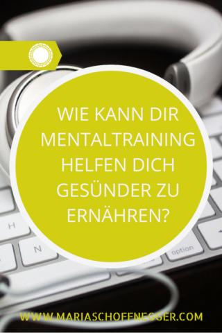 Wie kann dir Mentaltraining helfen dich gesünder zu ernähren?