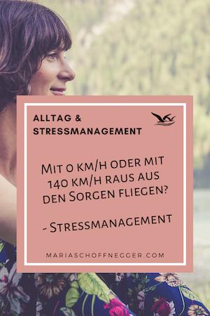 Mit 0 km/h oder mit 140 km/h raus aus den Sorgen fliegen? – Stressmanagement