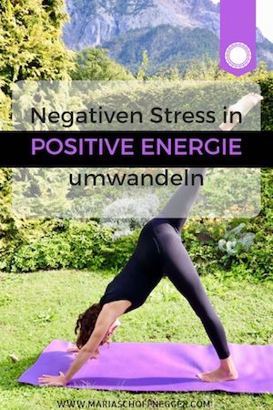 Negativen Stress in positive Energie umwandeln