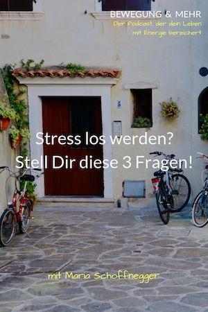 #25 Podcast: Stress los werden? Stell Dir diese 3 Fragen!